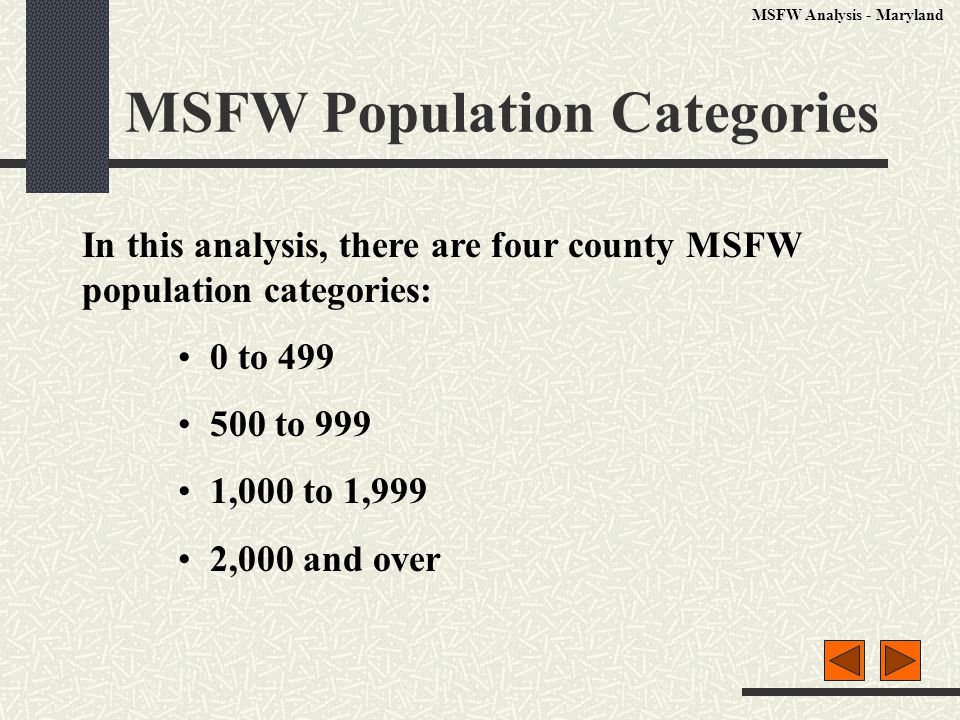 MSFW Population Categories In this analysis, there are four county MSFW population categories: 0 to 499 500 to 999 1,000 to 1,999 2,000 and over MSFW