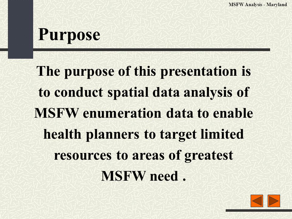 Purpose The purpose of this presentation is to conduct spatial data analysis of MSFW enumeration data to enable health planners to target limited resources to areas of greatest MSFW need.