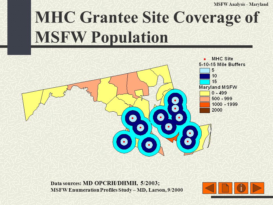 MHC Grantee Site Coverage of MSFW Population Data sources: MD OPCRH/DHMH, 5/2003; MSFW Enumeration Profiles Study – MD, Larson, 9/2000 MSFW Analysis - Maryland