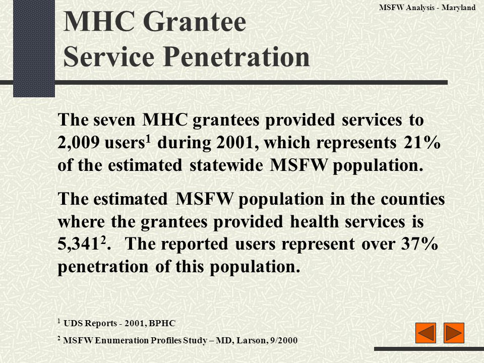 MHC Grantee Service Penetration The seven MHC grantees provided services to 2,009 users 1 during 2001, which represents 21% of the estimated statewide MSFW population.
