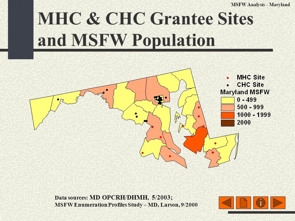 MHC & CHC Grantee Sites and MSFW Population Data sources: MD OPCRH/DHMH, 5/2003; MSFW Enumeration Profiles Study – MD, Larson, 9/2000 MSFW Analysis - Maryland