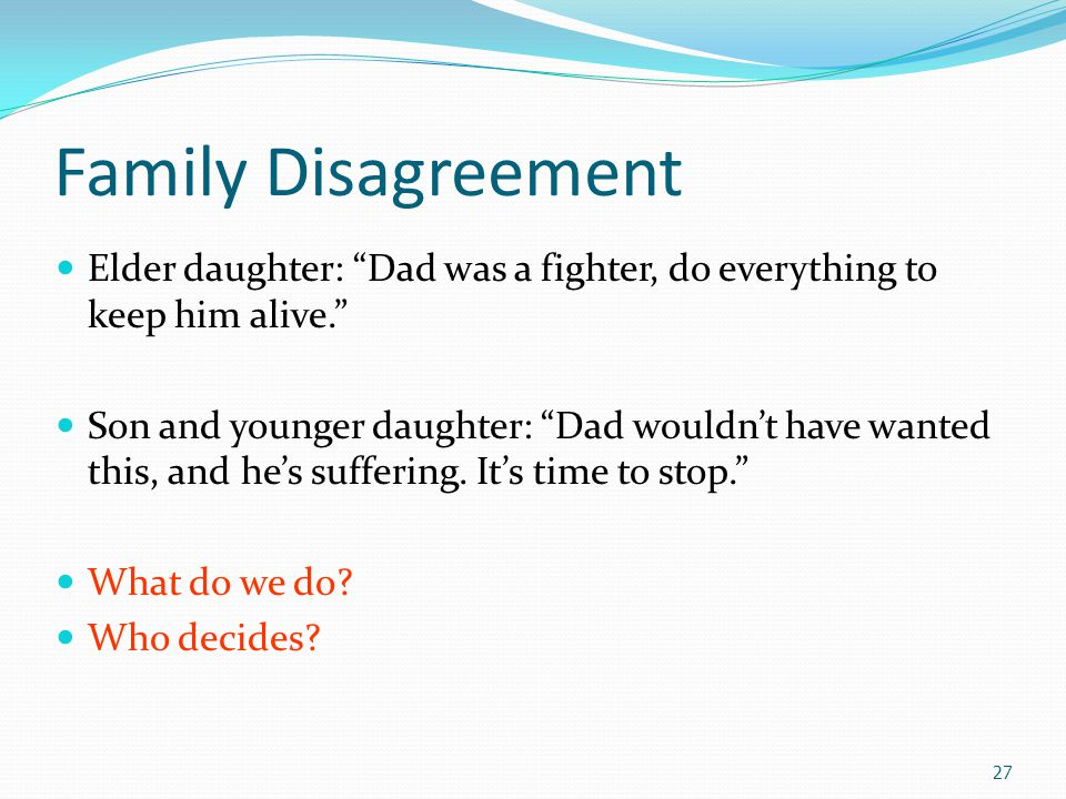 """Family Disagreement Elder daughter: """"Dad was a fighter, do everything to keep him alive."""" Son and younger daughter: """"Dad wouldn't have wanted this, an"""
