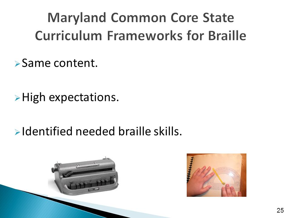  Same content.  High expectations.  Identified needed braille skills. 25