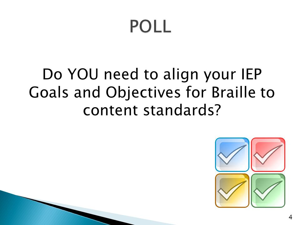 Do YOU need to align your IEP Goals and Objectives for Braille to content standards 4