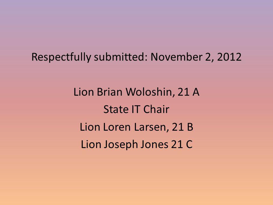 Respectfully submitted: November 2, 2012 Lion Brian Woloshin, 21 A State IT Chair Lion Loren Larsen, 21 B Lion Joseph Jones 21 C