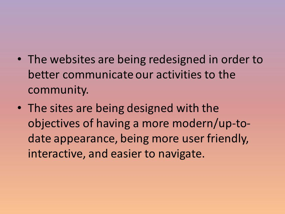 The websites are being redesigned in order to better communicate our activities to the community.