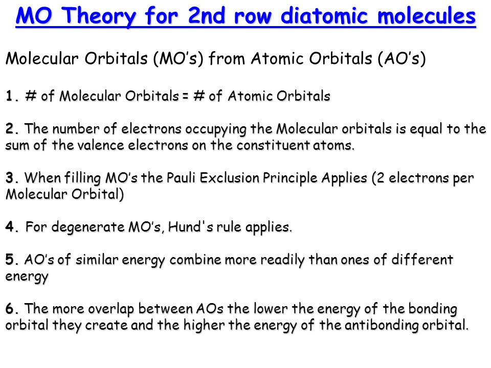 MO Theory for 2nd row diatomic molecules Molecular Orbitals (MO's) from Atomic Orbitals (AO's) 1. # of Molecular Orbitals = # of Atomic Orbitals 2. Th
