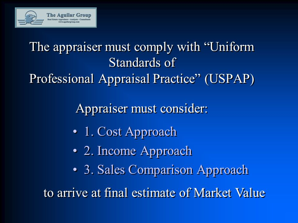 The appraiser must comply with Uniform Standards of Professional Appraisal Practice (USPAP) Appraiser must consider: 1.