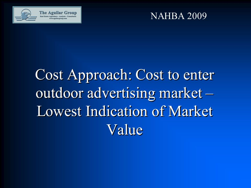 Cost Approach: Cost to enter outdoor advertising market – Lowest Indication of Market Value NAHBA 2009