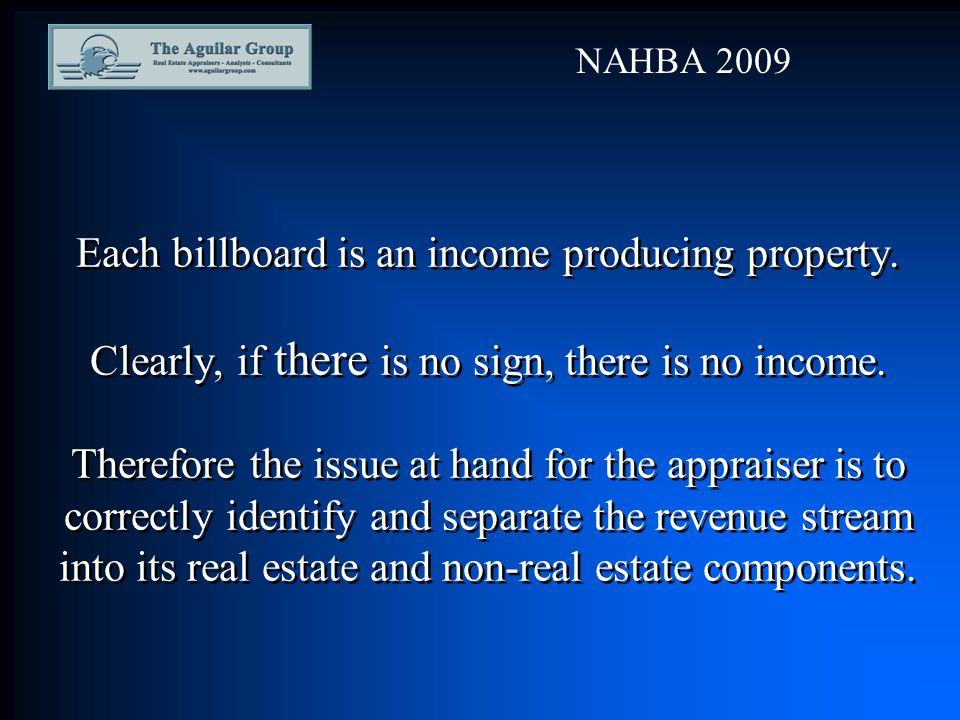 Each billboard is an income producing property. Clearly, if there is no sign, there is no income.