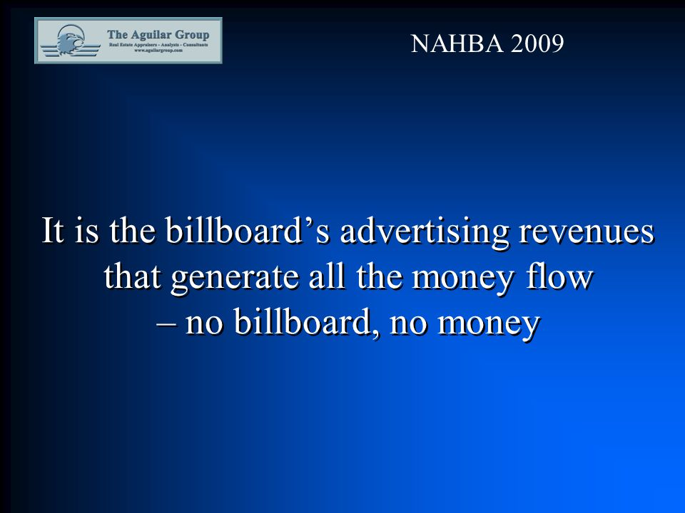 It is the billboard's advertising revenues that generate all the money flow – no billboard, no money NAHBA 2009