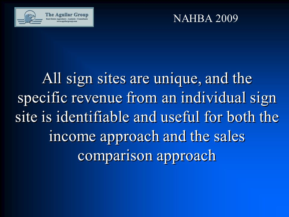 All sign sites are unique, and the specific revenue from an individual sign site is identifiable and useful for both the income approach and the sales comparison approach NAHBA 2009