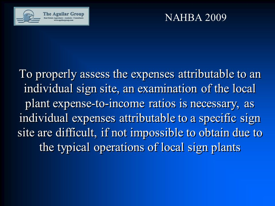 To properly assess the expenses attributable to an individual sign site, an examination of the local plant expense-to-income ratios is necessary, as individual expenses attributable to a specific sign site are difficult, if not impossible to obtain due to the typical operations of local sign plants NAHBA 2009