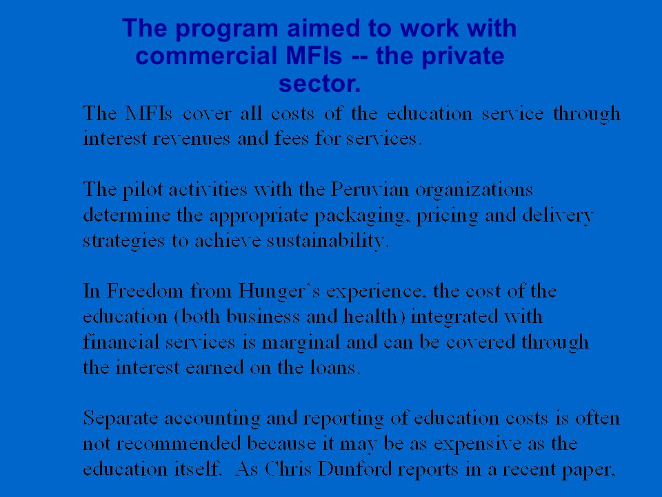 The program aimed to work with commercial MFIs -- the private sector.