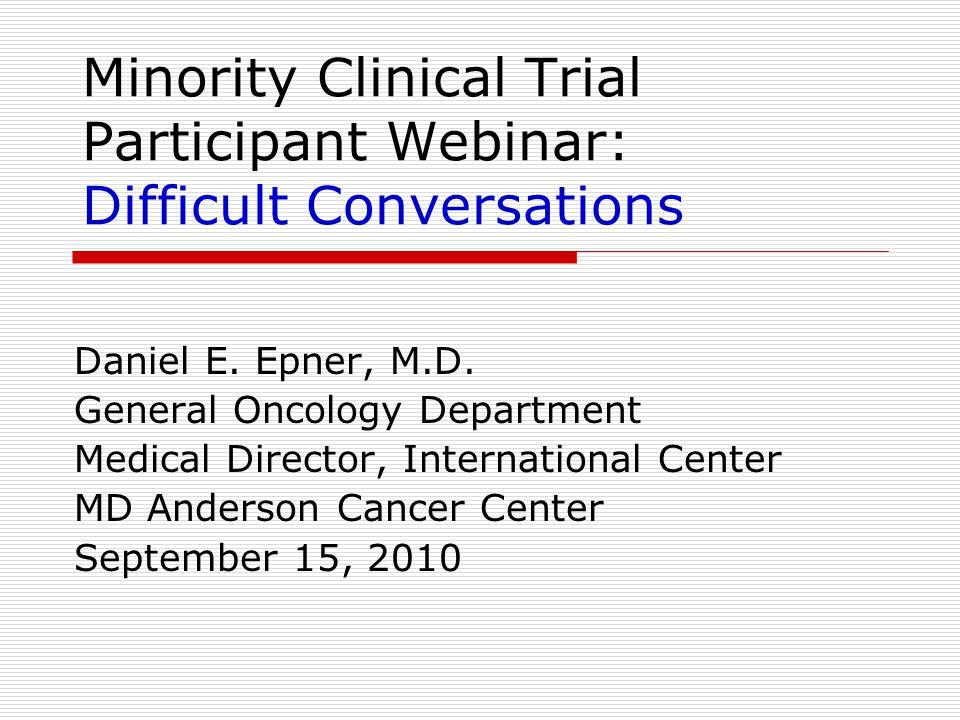 Minority Clinical Trial Participant Webinar: Difficult Conversations Daniel E. Epner, M.D. General Oncology Department Medical Director, International