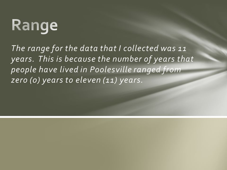 The range for the data that I collected was 11 years.