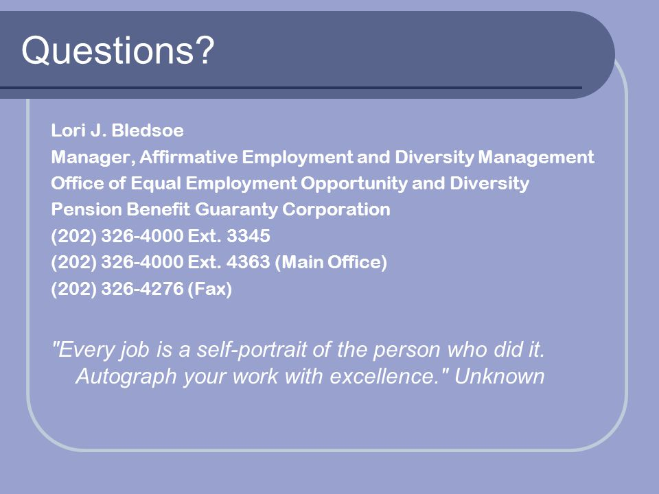 Questions? Lori J. Bledsoe Manager, Affirmative Employment and Diversity Management Office of Equal Employment Opportunity and Diversity Pension Benef
