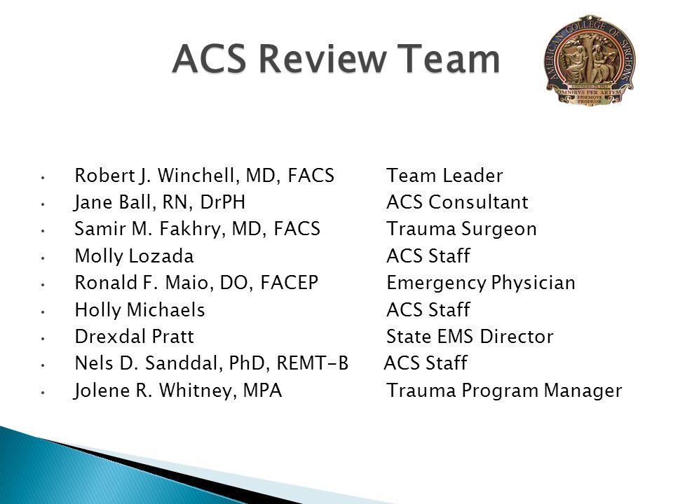 Robert J. Winchell, MD, FACSTeam Leader Jane Ball, RN, DrPHACS Consultant Samir M. Fakhry, MD, FACSTrauma Surgeon Molly LozadaACS Staff Ronald F. Maio