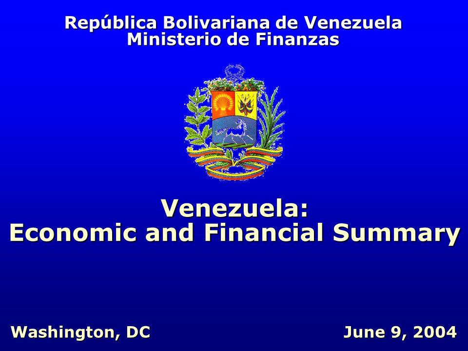 República Bolivariana de Venezuela Ministerio de Finanzas Venezuela: Economic and Financial Summary June 9, 2004 Washington, DC