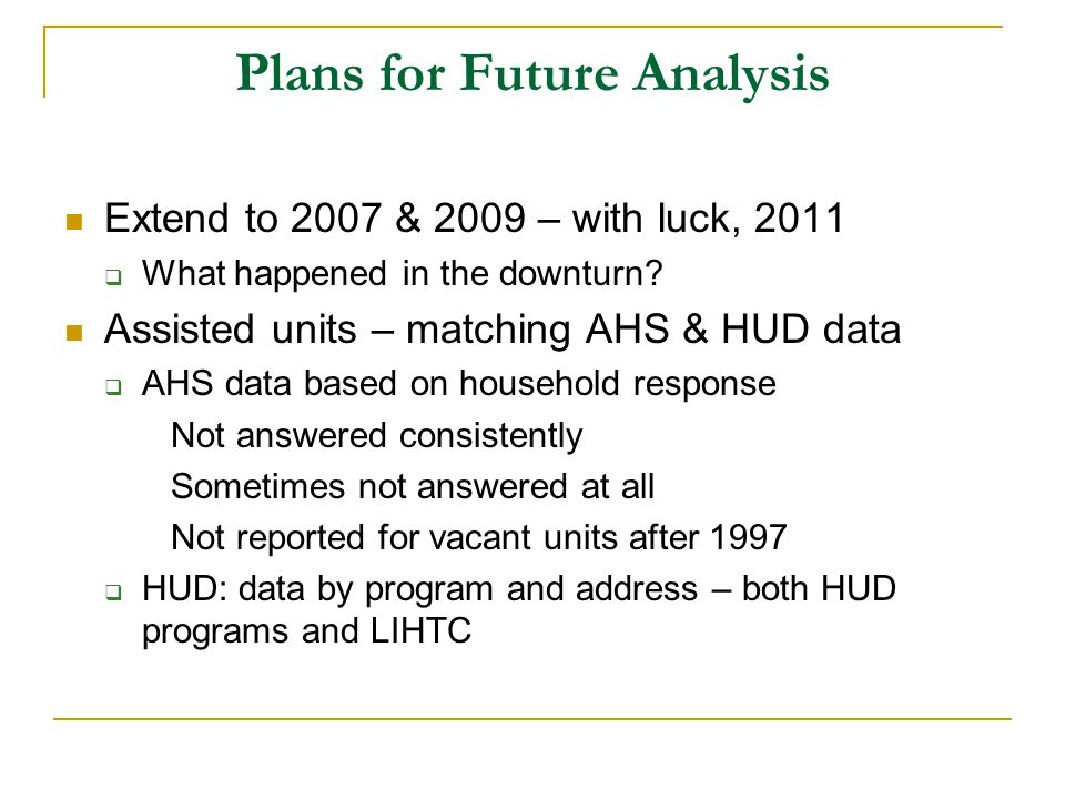 Plans for Future Analysis Extend to 2007 & 2009 – with luck, 2011  What happened in the downturn.
