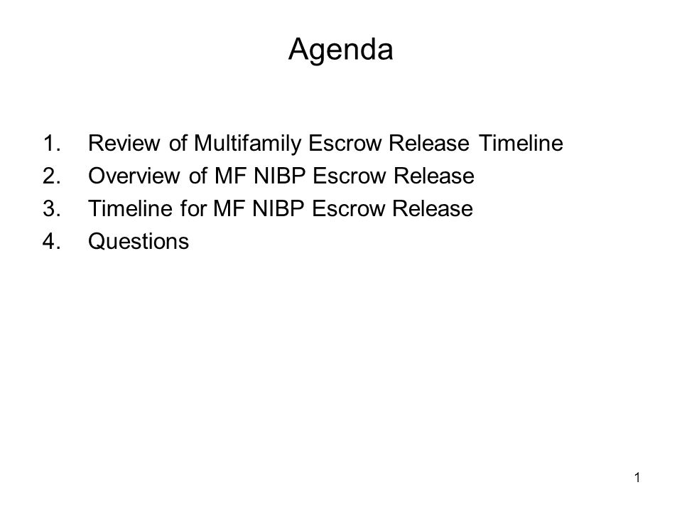 1 Agenda 1.Review of Multifamily Escrow Release Timeline 2.Overview of MF NIBP Escrow Release 3.Timeline for MF NIBP Escrow Release 4.Questions