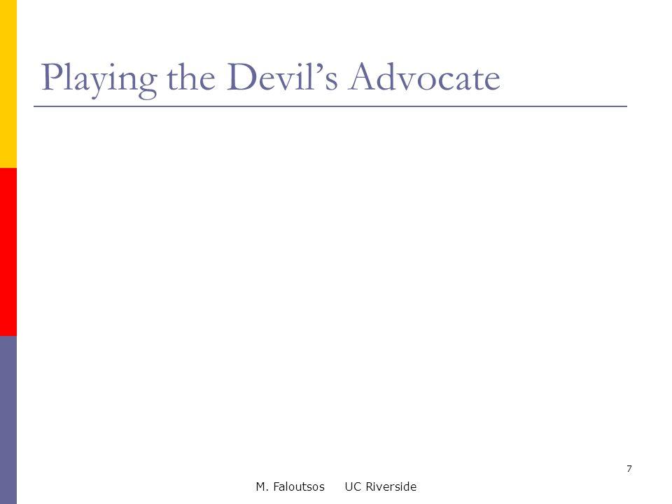 M. Faloutsos UC Riverside 7 Playing the Devil's Advocate