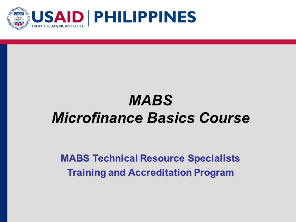 The Microfinance Basics Course Duration: In-house Training Ideally four (4) days, delivered within a 4- week period or a span of one month (i.e.