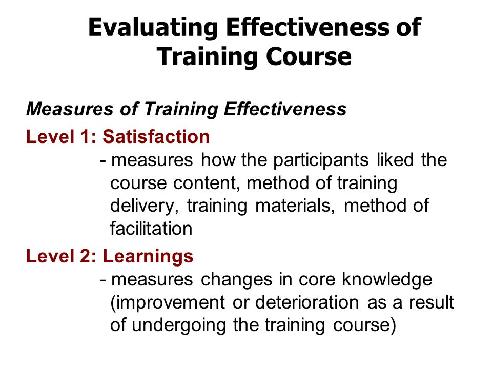 Evaluating Effectiveness of Training Course Evaluation of the training program is necessary to yield information both for the trainor and the trainee.