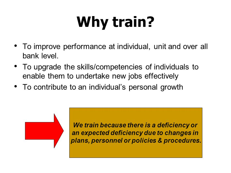 Why train.To improve performance at individual, unit and over all bank level.