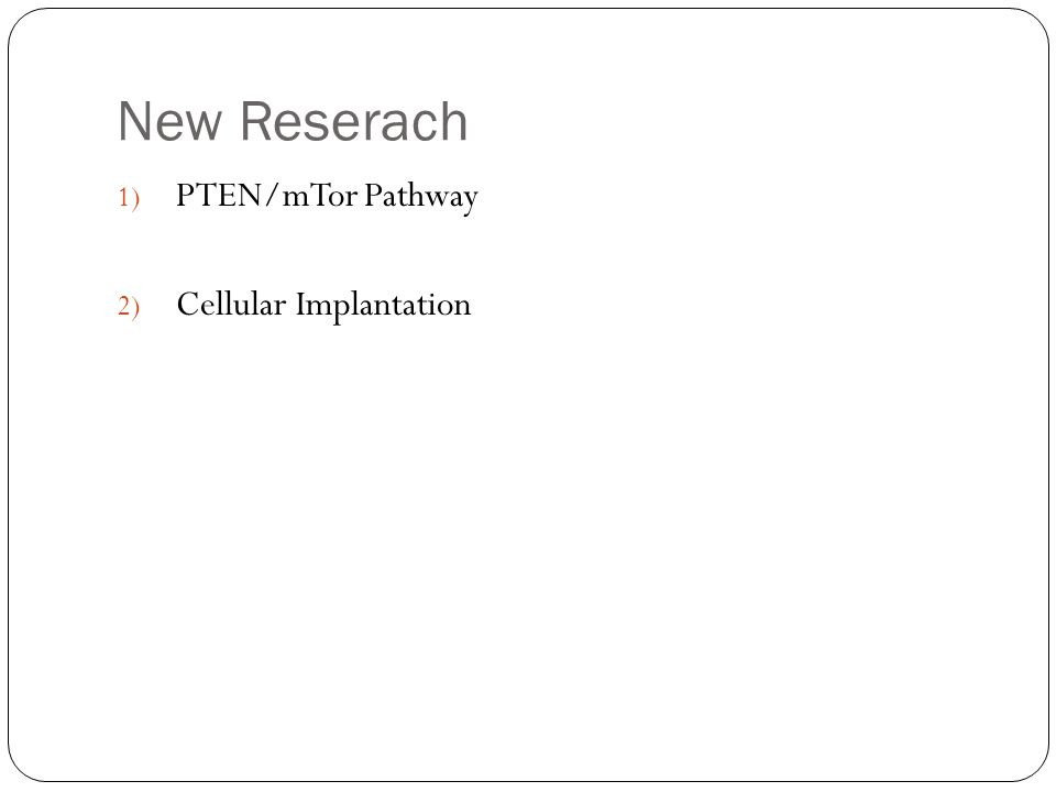 New Reserach 1) PTEN/mTor Pathway 2) Cellular Implantation