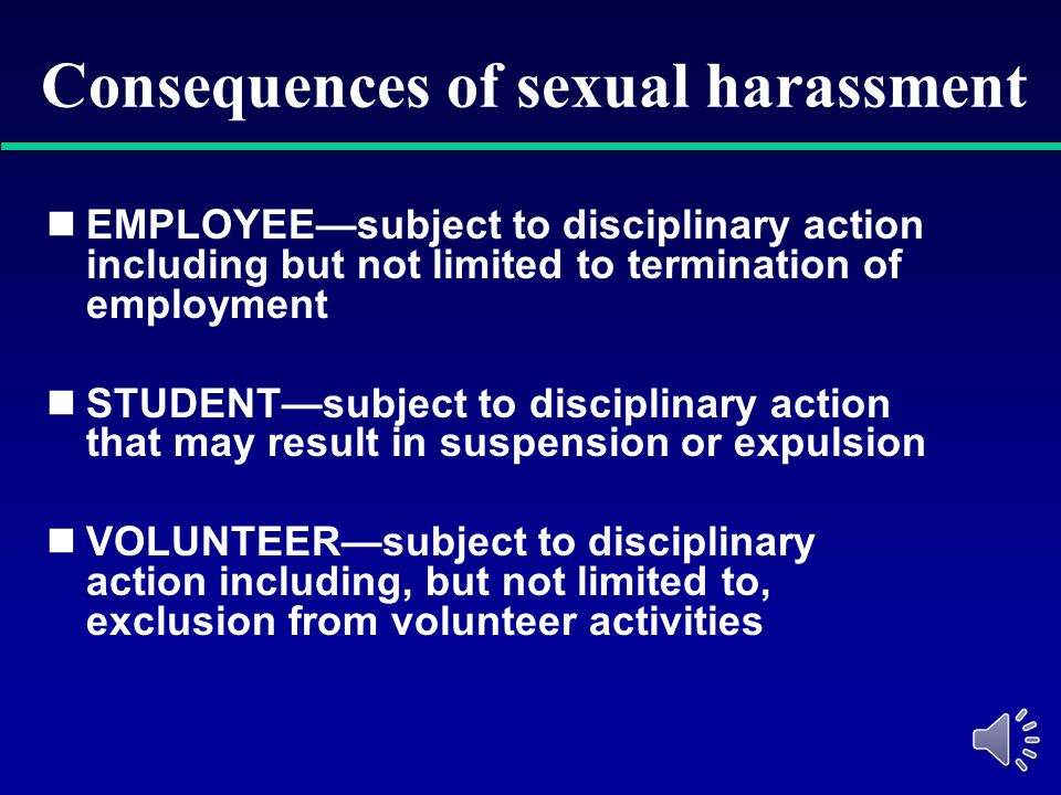 Who can experience sexual harassment? Direct targets of harassment (students, employees, volunteers) Indirect targets of harassment (bystanders, witne