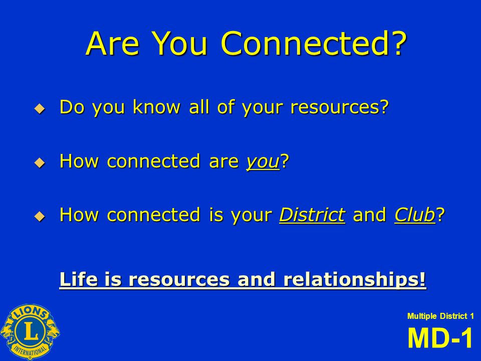 Multiple District 1 MD-1 Are You Connected.  Do you know all of your resources.