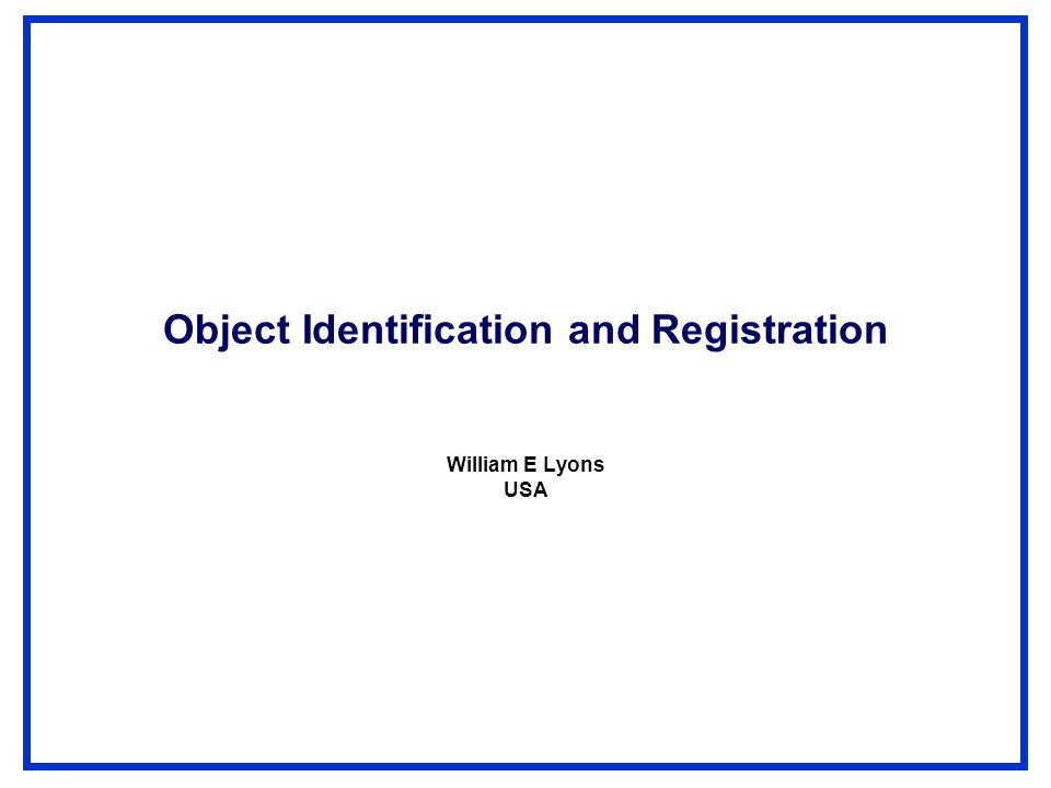 Object Identification and Registration William E Lyons USA