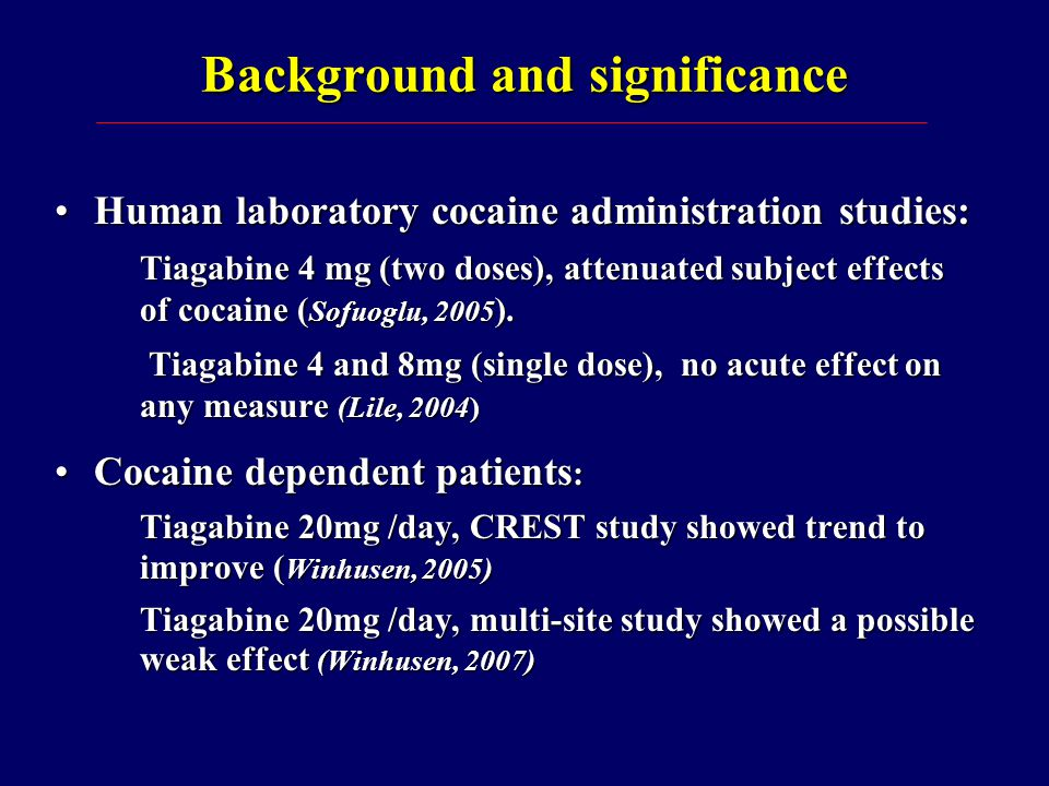 Conclusions Tiagabine up to 32mg/day was modestly superior than placebo in reducing cocaine taking behavior.Tiagabine up to 32mg/day was modestly superior than placebo in reducing cocaine taking behavior.