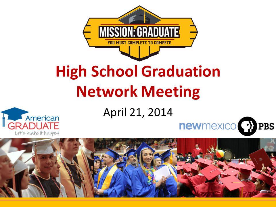 High School Graduation Network Meeting April 21, 2014 1