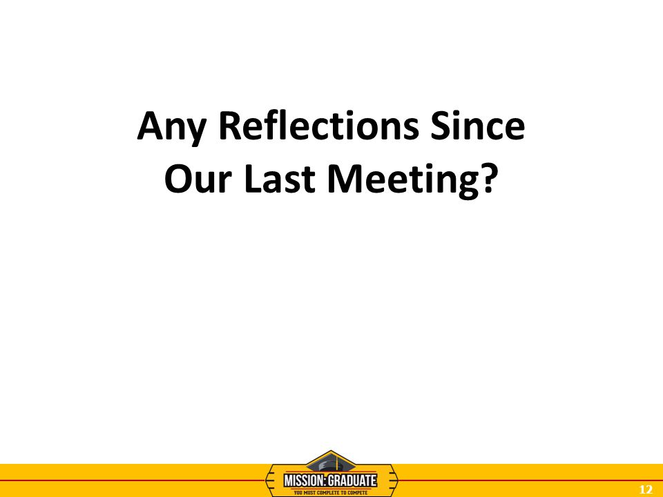 12 Any Reflections Since Our Last Meeting?