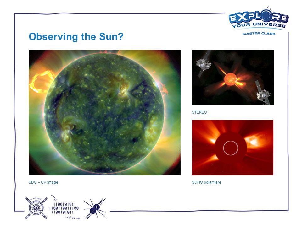 SOHO solar flare STEREO SDO – UV image Observing the Sun