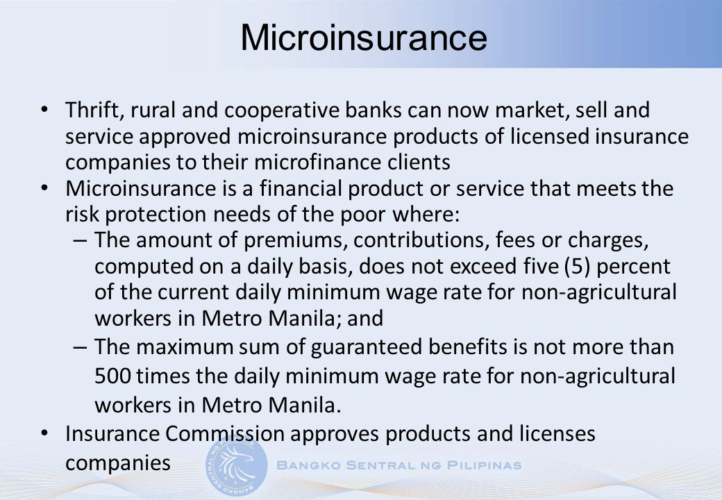 Microinsurance Thrift, rural and cooperative banks can now market, sell and service approved microinsurance products of licensed insurance companies t