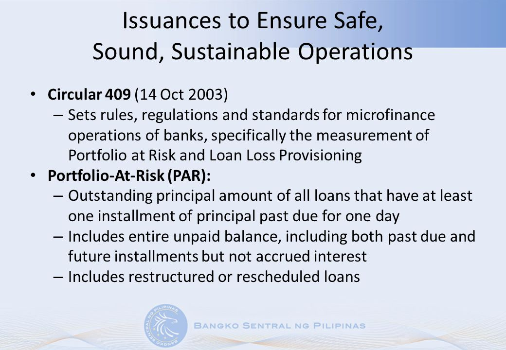 Issuances to Ensure Safe, Sound, Sustainable Operations Circular 409 (14 Oct 2003) – Sets rules, regulations and standards for microfinance operations