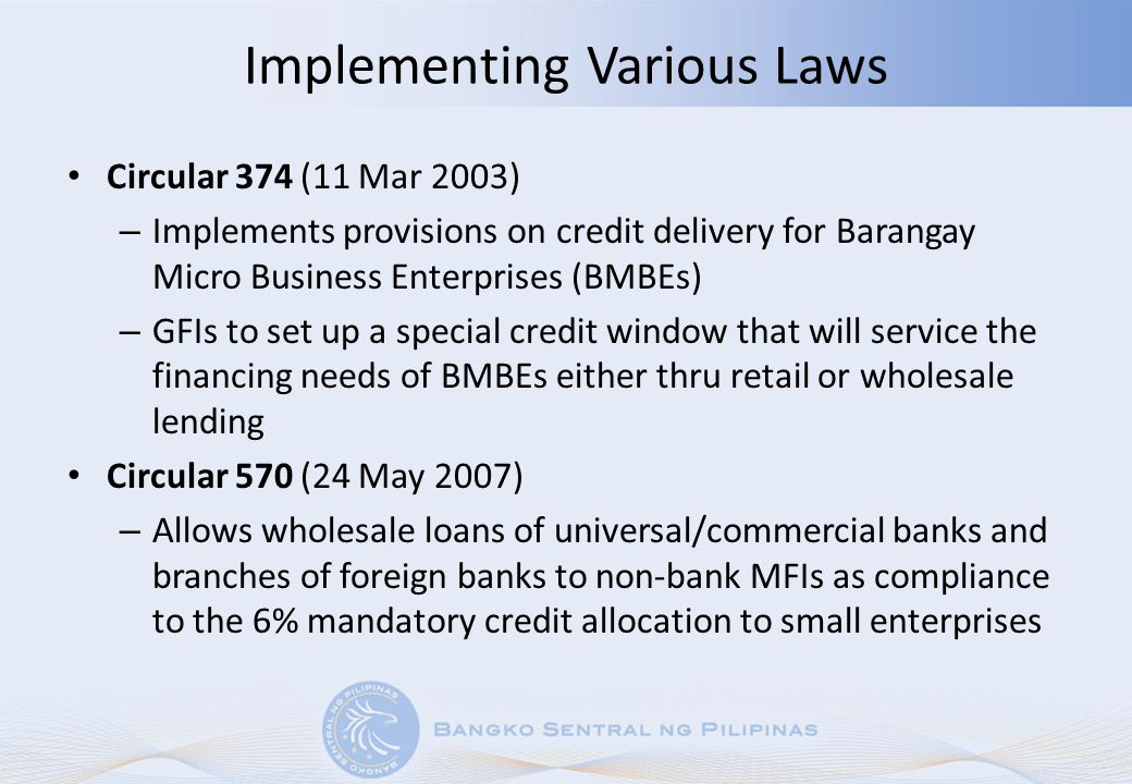 Implementing Various Laws Circular 374 (11 Mar 2003) – Implements provisions on credit delivery for Barangay Micro Business Enterprises (BMBEs) – GFIs