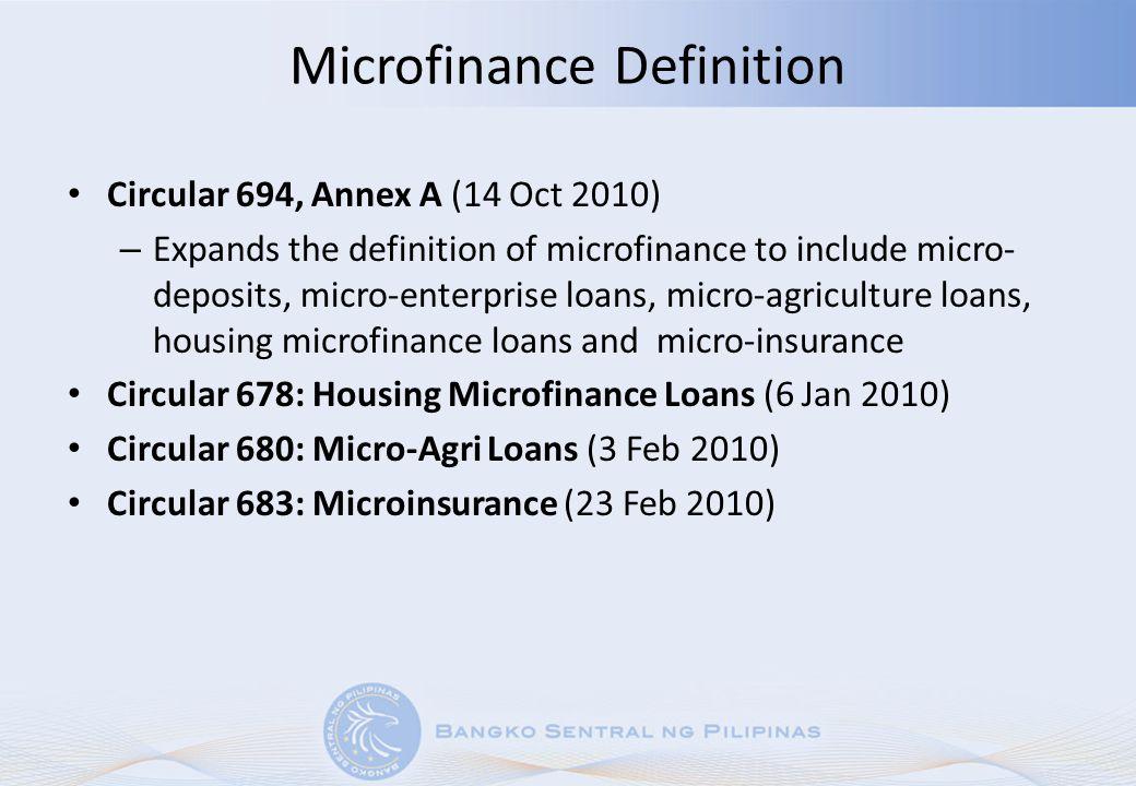 Microfinance Definition Circular 694, Annex A (14 Oct 2010) – Expands the definition of microfinance to include micro- deposits, micro-enterprise loan