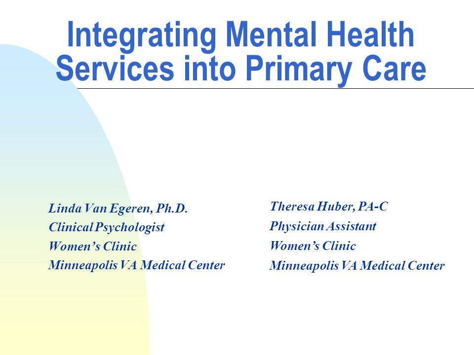 Integrating Mental Health Services into Primary Care Linda Van Egeren, Ph.D.
