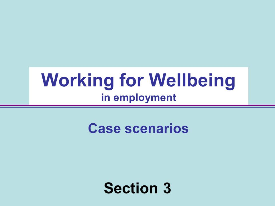20 Section 3 Working for Wellbeing in employment Case scenarios