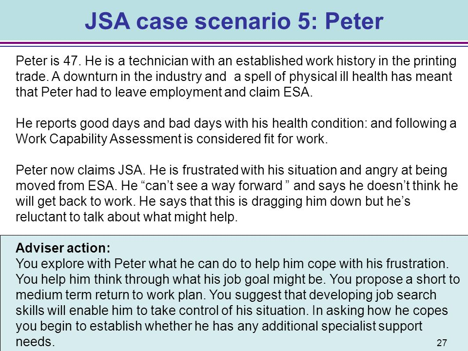 JSA case scenario 5: Peter Peter is 47. He is a technician with an established work history in the printing trade. A downturn in the industry and a sp