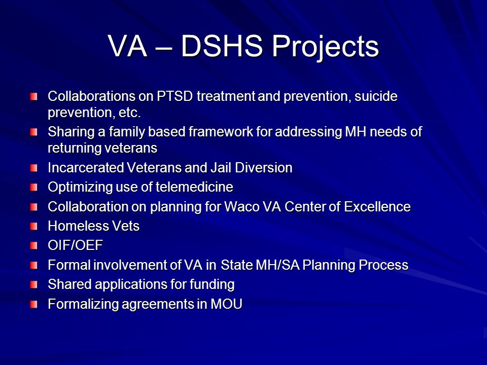 VA – DSHS Projects Collaborations on PTSD treatment and prevention, suicide prevention, etc.