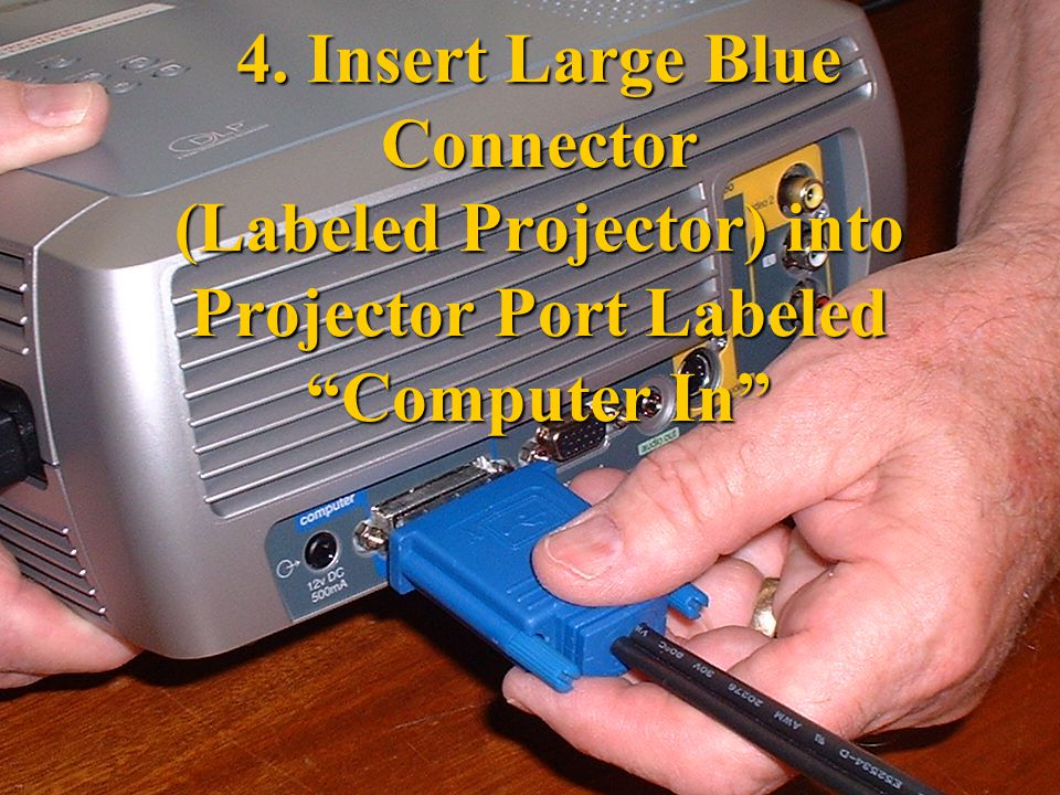 4. Insert Large Blue Connector (Labeled Projector) into Projector Port Labeled Computer In