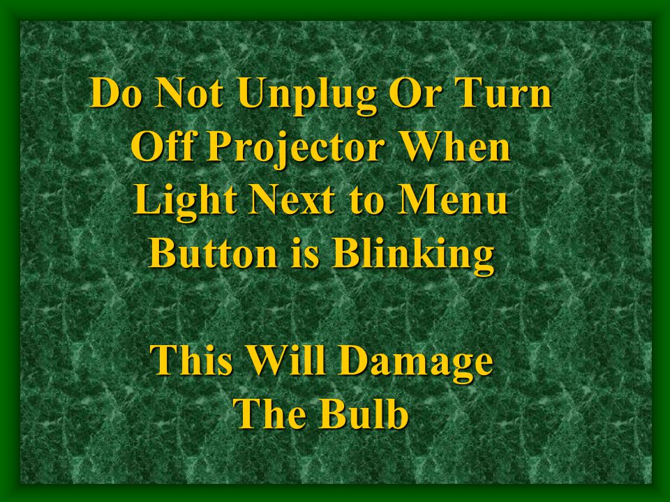 Do Not Unplug Or Turn Off Projector When Light Next to Menu Button is Blinking This Will Damage The Bulb