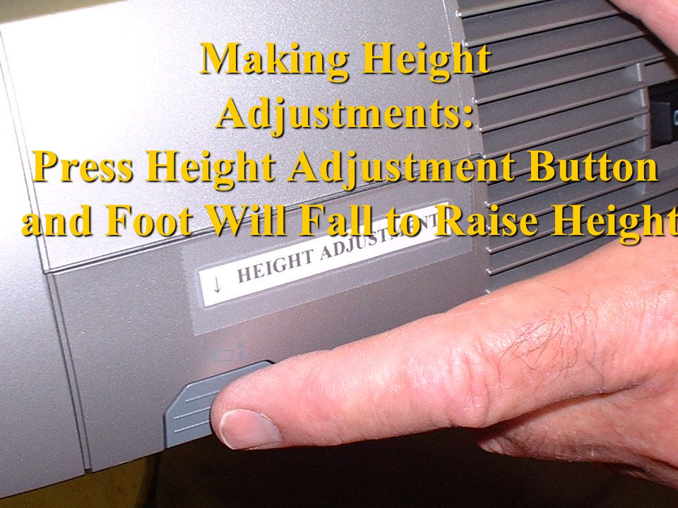 Making Height Adjustments: Press Height Adjustment Button and Foot Will Fall to Raise Height
