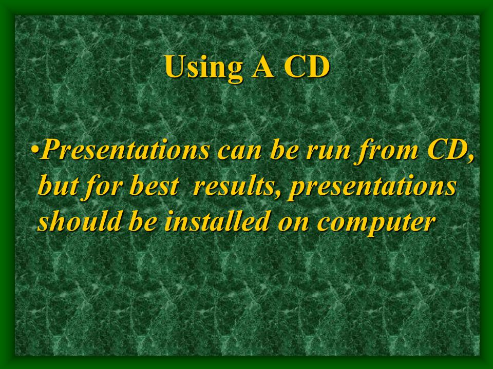 Using A CD Presentations can be run from CD,Presentations can be run from CD, but for best results, presentations but for best results, presentations should be installed on computer should be installed on computer