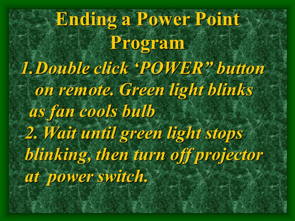 Ending a Power Point Program 1.Double click 'POWER button on remote.